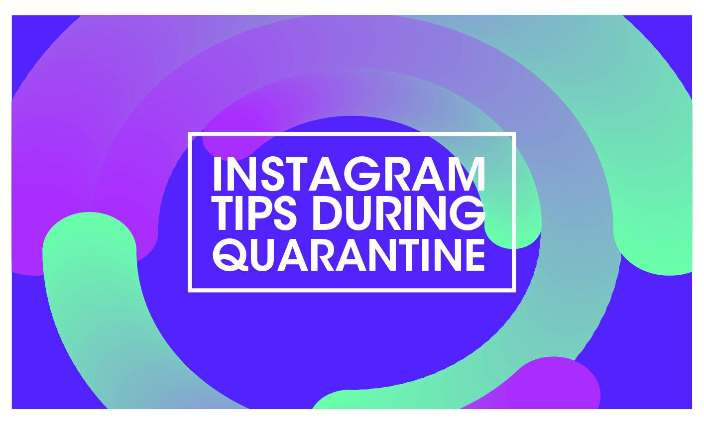 INSTAGRAM TIPS DURING QUARANTINE - News